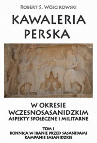 Kawaleria perska w okresie wczesnosasanidzkim. - okładka książki