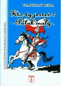 Kto ty jesteś? Polak mały. Katechizm polskiego dziecka - okładka książki