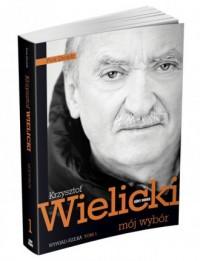 Mój wybór. Krzysztof Wielicki. Tom 1 - okładka książki