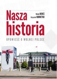 Nasza historia. Opowieść o wolnej Polsce - okładka książki