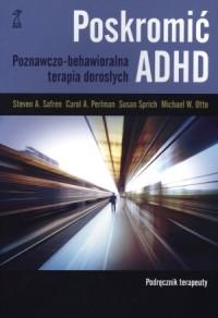Poskromić ADHD. Podręcznikterapeuty. Poznawczo-behawioralna terapia dorosłych - okładka książki