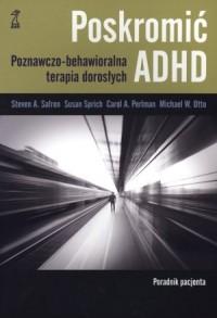 Poskromić ADHD. Poradnik pacjenta. Poznawczo-behawioralna terapia dorosłych - okładka książki