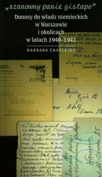 Szanowny panie Gistapo. Donosy do władz niemieckich w Warszawie i okolicach w latach 1940-1941 - okładka książki