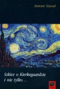 Szkice o Kierkegaardzie i nie tylko... - okładka książki
