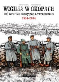 Wigilia w okopach - 100 rocznica bitwy pod Łowczówkiem 1914-2014 - okładka książki