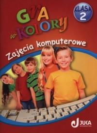 Gra w kolory. Klasa 2. Szkoła podstawowa. Zajęcia komputerowe - okładka podręcznika