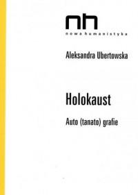 Holokaust. Auto (tanato)grafie. Seria: Nowa humanistyka - okładka książki