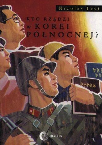 Kto rządzi w Korei Północnej? - okładka książki