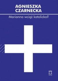 Marianna wciąż katolicka? O rewolucyjności przemian francuskiego społeczeństwa i Kościoła katolickiego - okładka książki