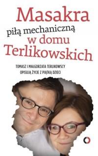 Masakra piłą mechaniczną w domu Terlikowskich - okładka książki