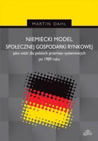 Niemiecki model społecznej gospodarki rynkowej jako wzór dla polskich przemian systemowych po 1989 r - okładka książki
