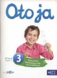 Oto ja. Klasa 3. Szkoła podstawowa. Ćwiczenia matematyczno-przyrodnicze cz. 1 - okładka podręcznika
