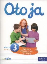 Oto ja. Klasa 3. Szkoła podstawowa. Ćwiczenia polonistyczno-społeczne cz. 2 - okładka podręcznika
