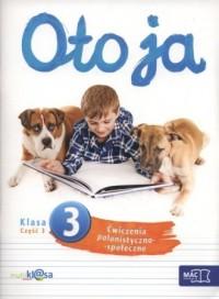 Oto ja. Klasa 3. Szkoła podstawowa. Ćwiczenia polonistyczno-społeczne cz. 3 - okładka podręcznika