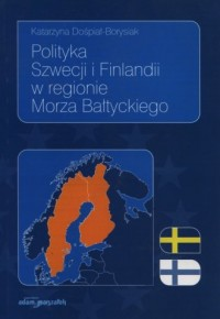 Polityka Szwecji i Finlandii w regionie Morza Bałtyckiego - okładka książki
