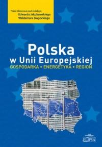 Polska w Unii Europejskiej. Gospodarka - energetyka - region - okładka książki