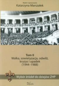 Wybór źródeł do dziejów ZHP. Tom 2. Walka, sowietyzacja, odwilż, kryzys i upadek (1944-1988) - okładka książki