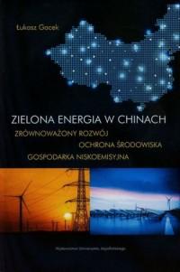 Zielona energia w Chinach. Zrównoważony rozwój - ochrona środowiska - gospodarka niskoemisyjna - okładka książki