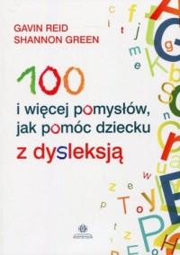 100 i więcej pomysłów jak pomóc dziecku z dysleksją - okładka książki