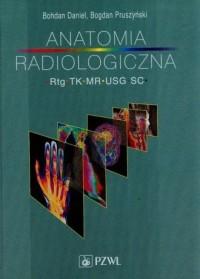 Anatomia radiologiczna. Rtg, tk, mr, usg, sc - okładka książki