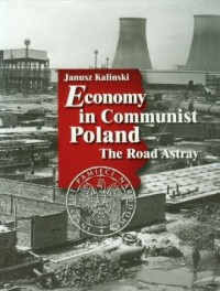 Economy in Communist Poland. The Road Astray - okładka książki