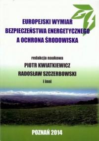Europejski wymiar bezpieczeństwa energetycznego a ochrona środowiska - okładka książki