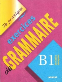 Je pratique exercices de Grammaire B1 - okładka podręcznika