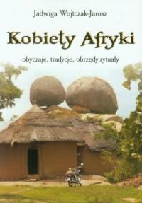 Kobiety Afryki - obyczaje, tradycje, obrzędy, rytuały - okładka książki