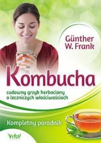 Kombucha. Cudowny grzyb herbaciany - Frank W. Gunther - okładka książki
