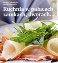 Kuchnia w pałacach, zamkach i dworach - okładka książki