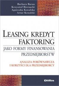 Leasing, kredyt, factoring jako formy finansowania przedsiębiorstw. Analiza porównawcza i korzyści dla przedsiębiorcy - okładka książki