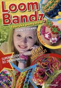 Loom Bandz. Fabryka pomysłów - okładka książki
