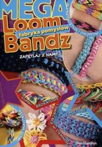 Loom Bandz. Mega fabryka pomysłów - okładka książki