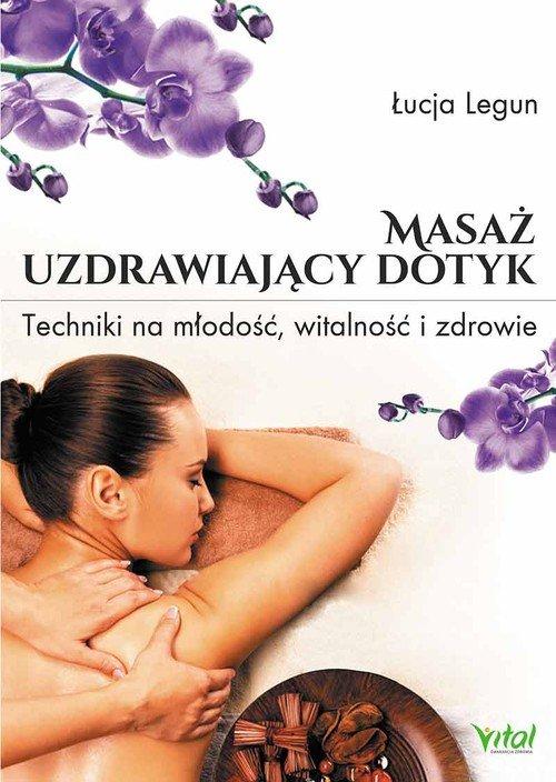 Masaż uzdrawiający dotyk. Techniki - okładka książki