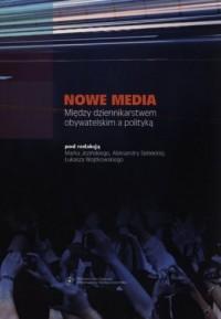 Nowe media. Między dziennikarstwem obywatelskim a polityką - okładka książki