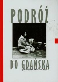 Podróż do Gdańska. Jubileuszowa antologia wierszy - okładka książki