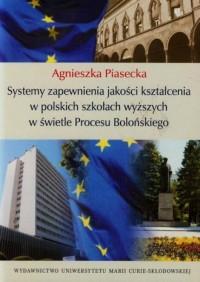 Systemy zapewnienia jakości kształcenia w polskich szkołach wyższych w świetle Procesu Bolońskiego - okładka książki
