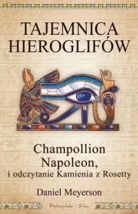 Tajemnica hieroglifów. Champollion, Napoleon i odczytanie Kamienia z Rosetty - okładka książki