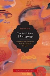 The Social Space of Language. Vernacular Culture in British Colonial Punjab - okładka książki