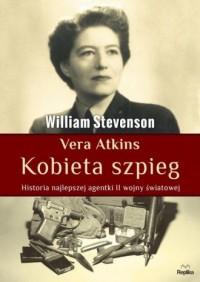 Vera Atkins. Kobieta szpieg. Historia najlepszej agentki II wojny światowej - okładka książki
