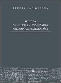 Wiedza a instytucjonalizacja nieodpowiedzialności - okładka książki