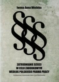 Zatrudnianie dzieci w celu zarobkowym według polskiego prawa pracy - okładka książki