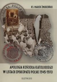 Apologia Kościoła katolickiego w listach Episkopatu Polski 1945-1970 - okładka książki