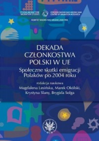 Dekada członkostwa Polski w UE. Społeczne skutki emigracji Polaków po 2004 roku - okładka książki