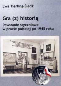 Gra z historią. Powstanie styczniowe w prozie polskiej po 1945 roku - okładka książki