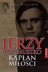 Jerzy Popiełuszko. Kapłan miłości - okładka książki