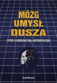 Mózg, umysł, dusza. Spór o adekwatną antropologię - okładka książki