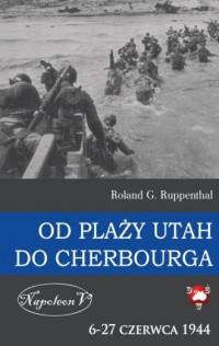 Od plaży Utah do Cherbourga. 6-27 czerwca 1944 - okładka książki