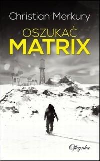 Oszukać matrix - okładka książki