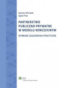 Partnerstwo publiczno-prywatne w modelu koncesyjnym. Wybrane zagadnienia praktyczne - okładka książki